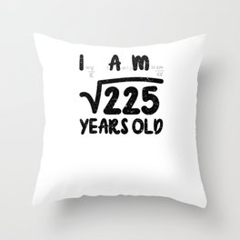 I Am 225 Years Old Throw Pillow