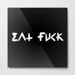 EAT FUCK Metal Print