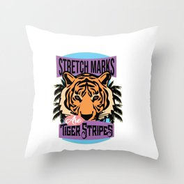 Stretch Marks Are Tiger Stripes For the Strongest of Mothers Throw Pillow