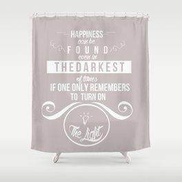 Happiness can be found even in the darkest of times quote harry potter Shower Curtain