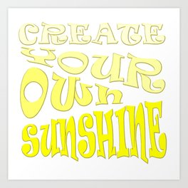 Create Your Own Sunshine Inspirational Quote Art Print