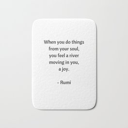 Rumi Inspirational Quotes - Do things from your soul Bath Mat