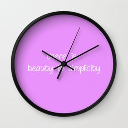 there is beauty in simplicity Wall Clock