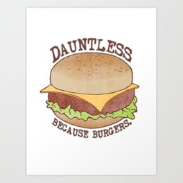 Dauntless - Because Burgers Art Print