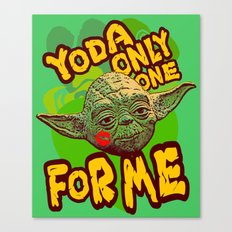 Yoda Only One For Me! Canvas Print