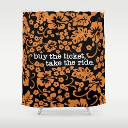 """""""buy the ticket, take the ride."""" - Hunter S. Thompson (Black) Shower Curtain"""