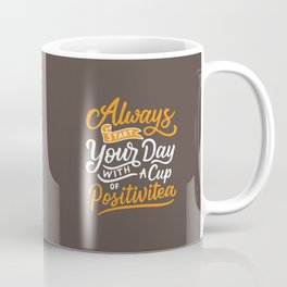 Always start your day with a cup of positivitea Coffee Mug