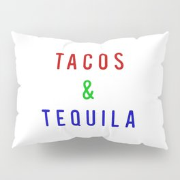 Tacos And Tequila Pillow Sham