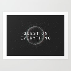 QUESTION EVERYTHING Art Print