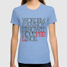 Words mean nothing without feelings T-shirt