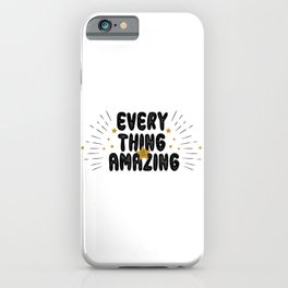 Everything is amazing - funny humor quotes typography illustration iPhone Case