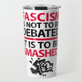 Fascism Is Not To Be Debate, It Is To Be Smashed Travel Mug