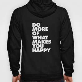 Do More of What Makes You Happy Black and White Typography Poster Inspirational Quote Wall Art Decor Hoody