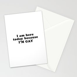 I'm here today because I'm gay Stationery Cards
