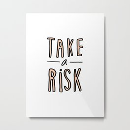 Take a risk - typography print Metal Print