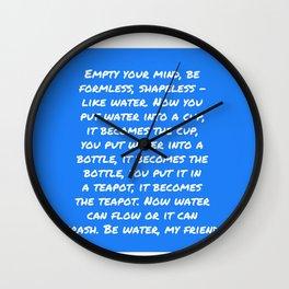 Be water, my friend Wall Clock