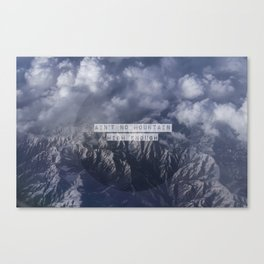 Ain't no mountain high enough Canvas Print