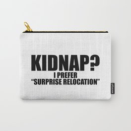 KIDNAP, SURPRISE RELOCATION Carry-All Pouch