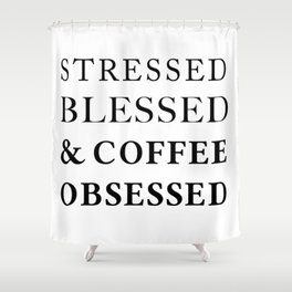 Stressed Blessed Obsessed Shower Curtain