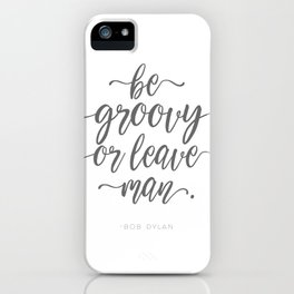 Be Groovy of Leave Man Handwriting Quote iPhone Case