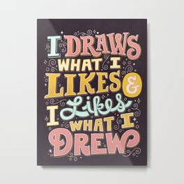 Draw What I Likes Metal Print