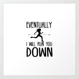 Run You Down Art Print