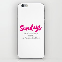 Sundays should come with a Pause button iPhone Skin