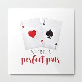 We're A Perfect Pair | Pair Of Aces Metal Print