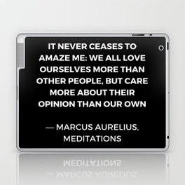 Stoic Wisdom Quotes - Marcus Aurelius Meditations - We all love ourselves more than other people but Laptop & iPad Skin