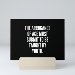 The arrogance of age must submit to be taught by youth Mini Art Print