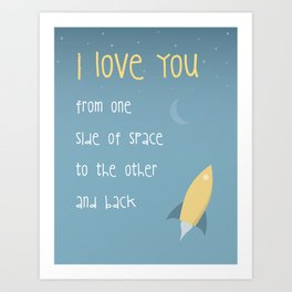 I Love You From One Side of Space to the other and Back Art Print
