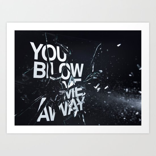 You Blow Me Away Art Print