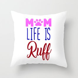 Mom Life Is Ruff Throw Pillow