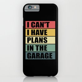 I can't I have plans in the garage iPhone Case