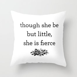 Though She Be But Little, She Is Fierce Throw Pillow