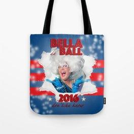 Bella da Ball for President 2016 Tote Bag