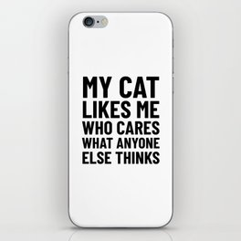 My Cat Likes Me Who Cares What Anyone Else Thinks iPhone Skin