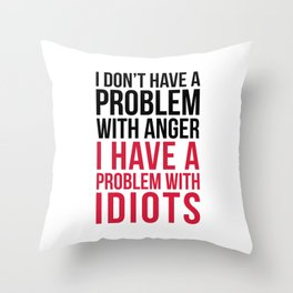 Problem With Idiots Funny Quote Throw Pillow
