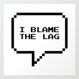 I blame the lag Art Print