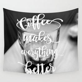 Typography Coffee makes everything better black white modern photography Wall Tapestry