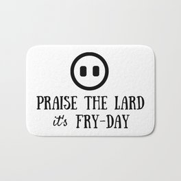 Praise the Lard its Fry Day - Funny Friday Pig Quote Bath Mat