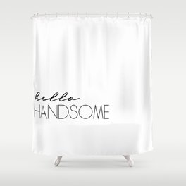 Hello Handsome Shower Curtain