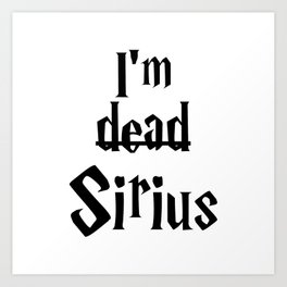 I'm dead Sirius I Art Print