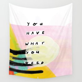 you have what you need Wall Tapestry