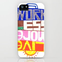 work less, live more iPhone Case