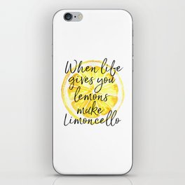 When Life Gives You Lemons Make Limoncello, Art Quote, Kitchen Art, Bar Print iPhone Skin