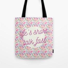 Life's short, talk fast Tote Bag