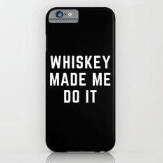 Whiskey Made Me Do It Funny Quote iPhone 6s Slim Case