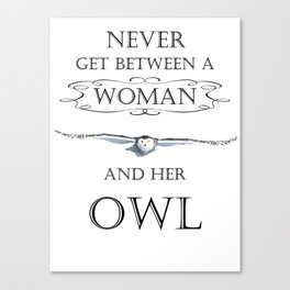 Never get between a woman and her owl Canvas Print