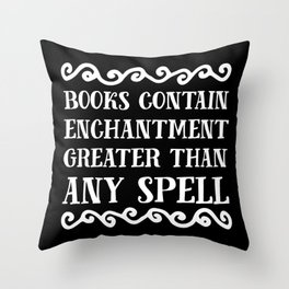 Books Contain Enchantment Greater Than Any Spell (Black BG) Throw Pillow